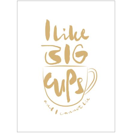 I LIKE BIG CUPS